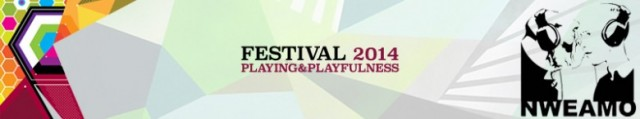 NWEAMO Festival - Play, Players, Playing & Playfulness