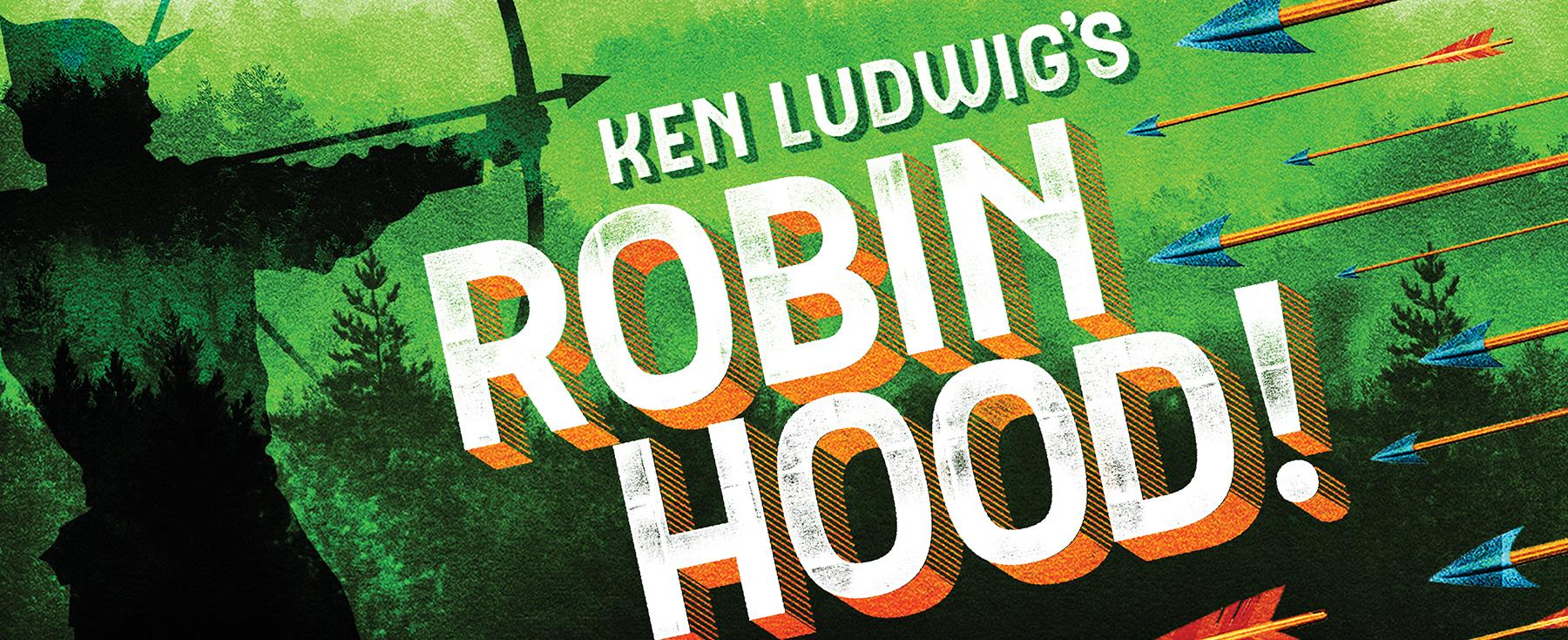Ken Ludwig's Robin Hood! - Top Things to Do