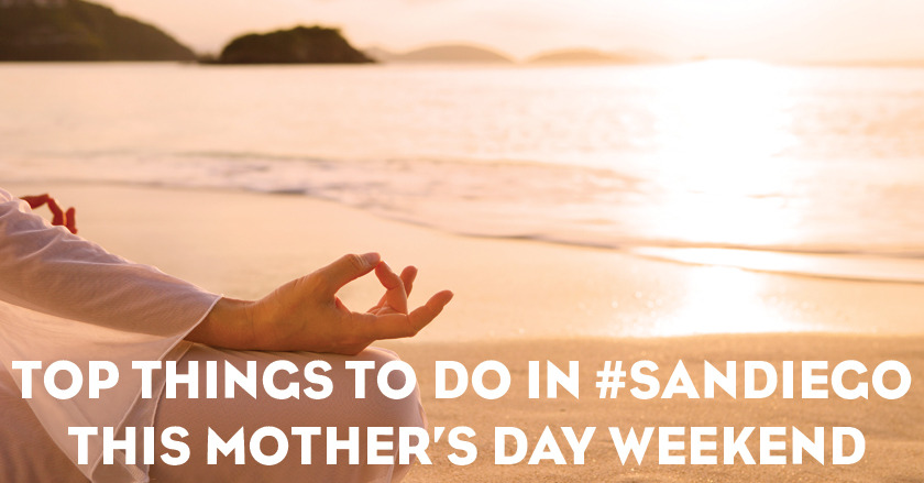 Top Things to Do in San Diego this Mother's Day Weekend